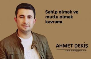 Ahmet Dekiş, Sahip olmak ve mutlu olmak kavramı