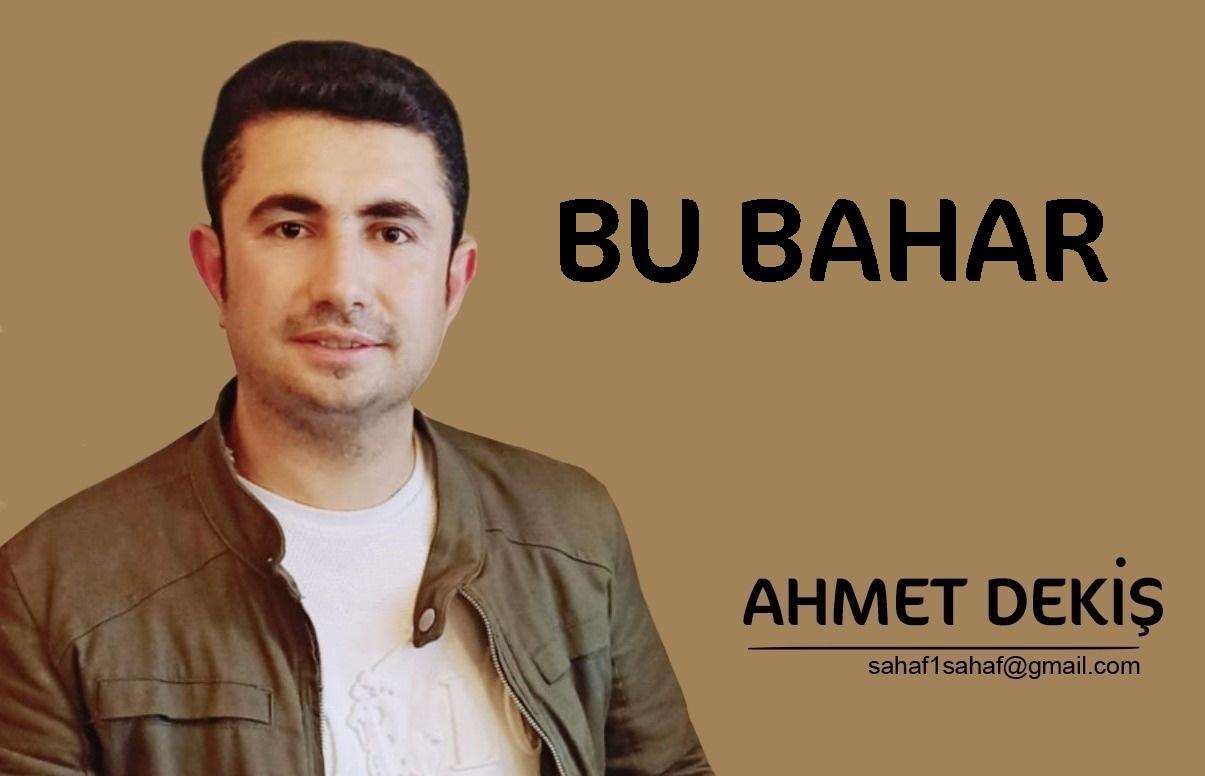 Ahmet Dekiş; Bu Bahar