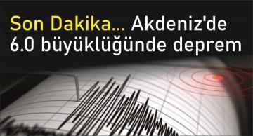 Son Dakika… Akdeniz'de 6.0 büyüklüğünde deprem